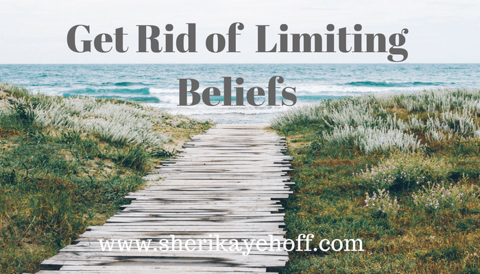 Get Rid of Limiting Beliefs SheriKayeHoff. com #mindset