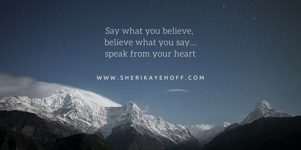 Say What You Believe, Believe What You Say sherikayehoff.com #marketing #heartbasedmarketing #blogging #lifecoaches #businesscoaches #businessgrowth