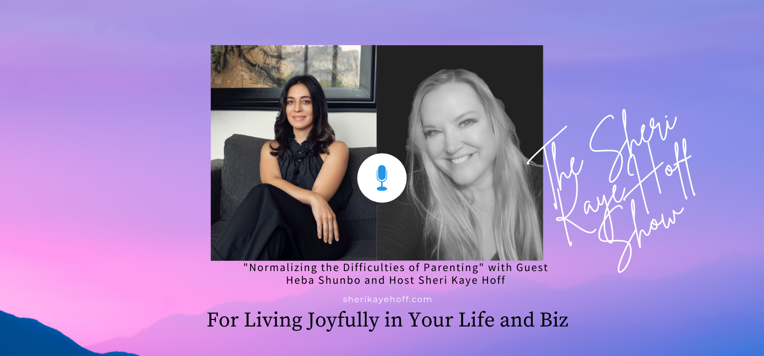 Normalizing the Difficulties of Parenting with Heba Shunbo