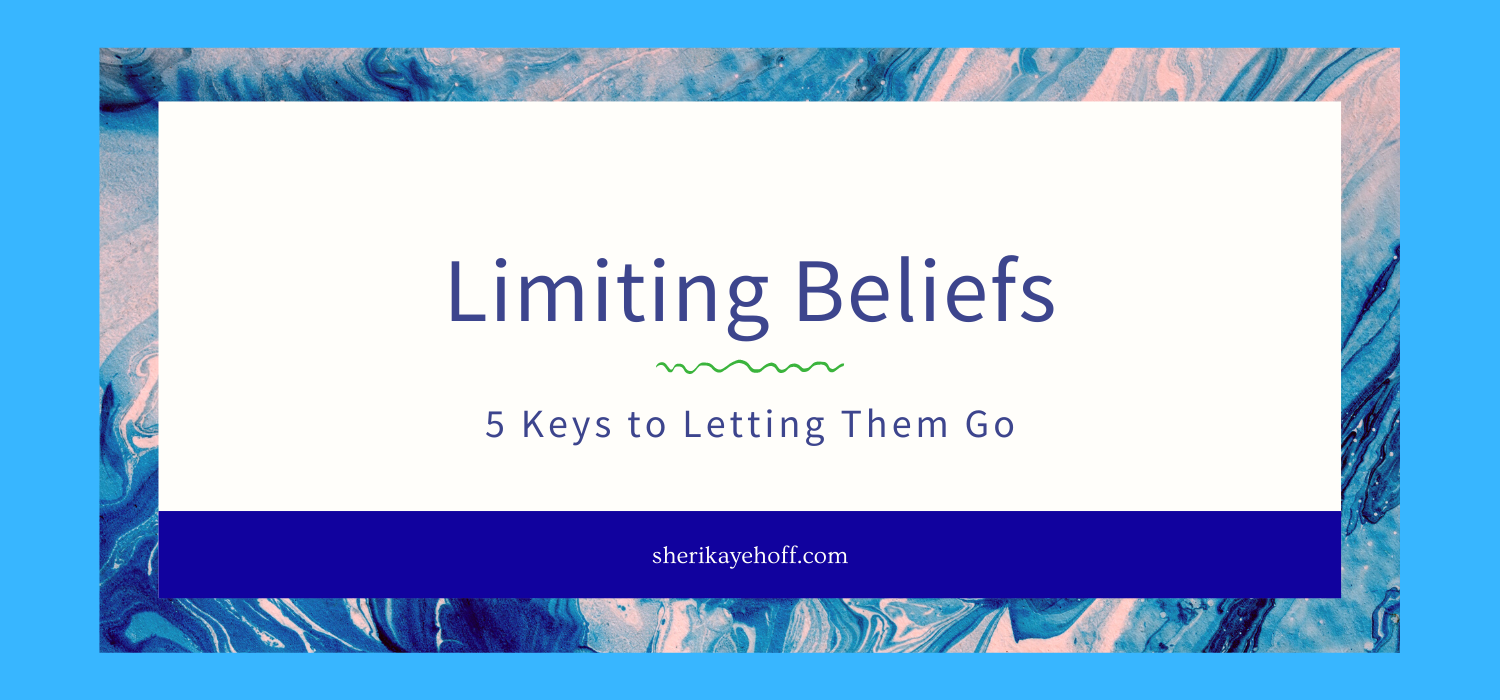 Limiting Beliefs Five Important Keys to Letting Them Go
